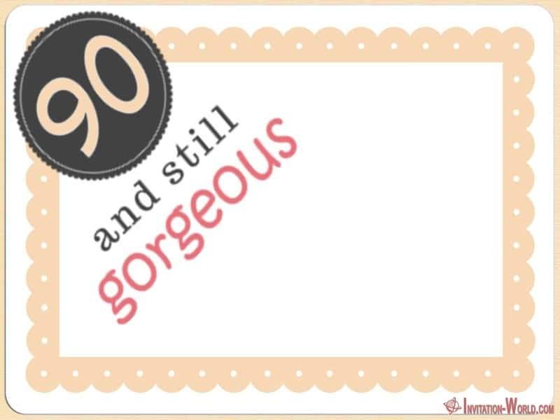 90 and still gorgeous invitation card - 90th Birthday Invitation Ideas